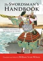 The Swordsman's Handbook - Samurai Teachings on the Path of the Sword ebook by William Scott Wilson, William Scott Wilson