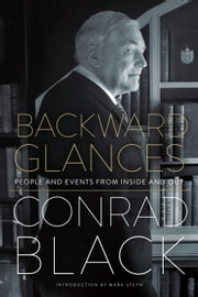 Backward Glances - People and Events from Inside and Out ebook by Conrad Black,Mark Steyn