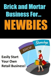 Brick and Mortar Business for Newbies ebook by Thrivelearning Institute Library