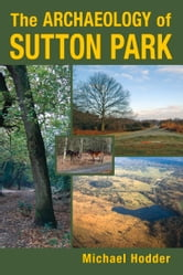 Archaeology of Sutton Park ebook by Michael Hodder
