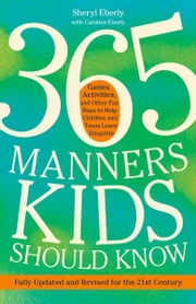 365 Manners Kids Should Know - Games, Activities, and Other Fun Ways to Help Children and Teens Learn Etiquette ebook by Sheryl Eberly