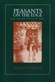 Peasants on the Edge - Crop, Cult, and Crisis in the Andes ebook by William P. Mitchell