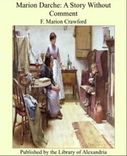 Marion Darche: A Story Without Comment ebook by Francis Marion Crawford