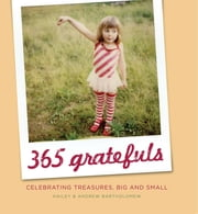 365 Gratefuls - Celebrating Treasures, Big and Small ebook by Hailey Bartholomew,Andrew Bartholomew
