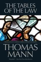 The Tables of the Law ebook by Thomas Mann,Marion Faber,Stephen Lehmann