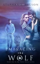 Embracing the Wolf - The Anna Avery Series, #2 ebook by Stephanie Nelson