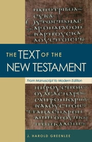 The Text of the New Testament - From Manuscript to Modern Edition ebook by J. Harold Greenlee