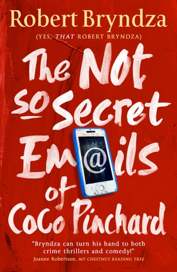 The Not So Secret Emails of Coco Pinchard - The perfect laugh out loud romantic comedy ebook by Robert Bryndza