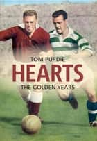 Hearts - The Golden Years ebook by Tom Purdie
