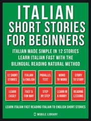 Italian Short Stories For Beginners (Vol 1) - Italian Made Simple in 12 stories, Learn Italian fast with the Bilingual Reading Method ebook by Mobile Library