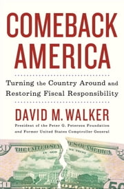 Comeback America - Turning the Country Around and Restoring Fiscal Responsibility ebook by David Walker