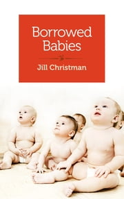 Borrowed Babies - Apprenticing for motherhood ebook by Jill Christman