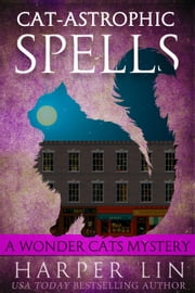 Cat-astrophic Spells - A Wonder Cats Mystery, #3 ebook by Harper Lin