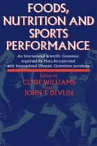 Foods, Nutrition and Sports Performance ebook by J.R. Devlin,C. Williams