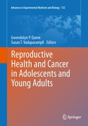 Reproductive Health and Cancer in Adolescents and Young Adults ebook by Gwendolyn P Quinn,Susan T. Vadaparampil