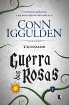 Trindade - Guerra das rosas - vol. 2 ebook by Conn Iggulden