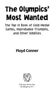 The Olympic's Most Wanted™: The Top 10 Book of the Olympics' Gold Medal Gaffes, Improbable Triumphs, and Other Oddities ebook by Floyd Conner