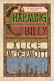 Charming Billy - A Novel ebook by Alice McDermott