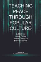 Teaching Peace Through Popular Culture ebook by Laura Finley, Joanie Connors, Barbara Wien