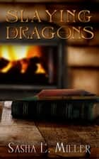 Slaying Dragons ebook by Sasha L. Miller