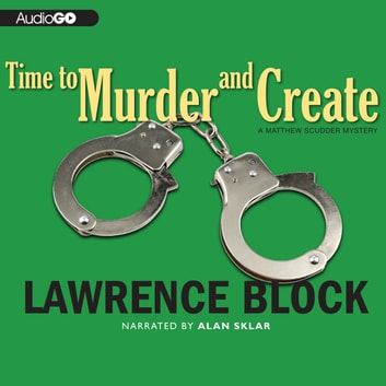 Time to Murder and Create - A Matthew Scudder Novel audiobook by Lawrence Block