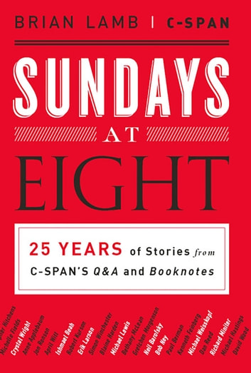 Sundays at Eight - 25 Years of Stories from C-SPAN'S Q&A and Booknotes ebook by Brian Lamb,C-SPAN