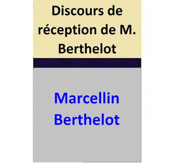 Discours de réception de M. Berthelot ebook by Marcellin Berthelot,Jules Lemaître