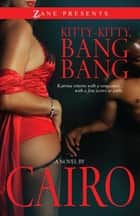 Kitty-Kitty, Bang-Bang - A Novel ebook by Cairo