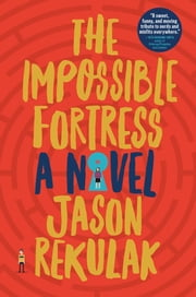 The Impossible Fortress - A Novel ebook by Jason Rekulak
