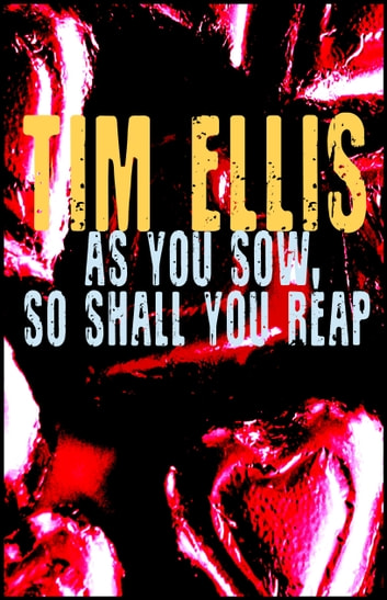 As You Sow, So Shall You Reap ebook by Tim Ellis