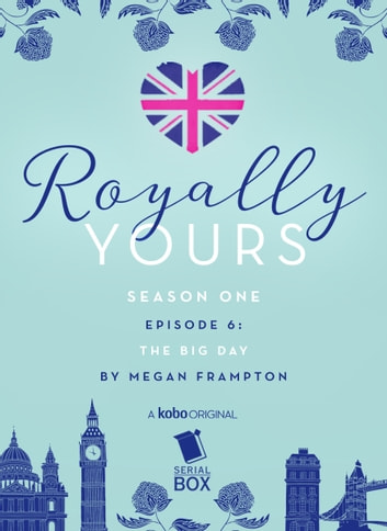 The Big Day (Royally Yours Season 1, Episode 6) ebook by Megan Frampton