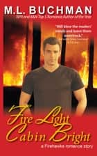 Fire Light Cabin Bright ebook by M. L. Buchman