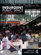 Insurgent Public Space - Guerrilla Urbanism and the Remaking of Contemporary Cities ebook by Jeffrey Hou