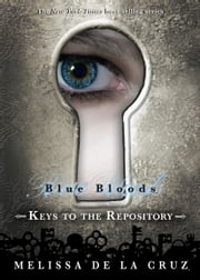 Blue Bloods: Keys to the Repository ebook by Melissa de la Cruz