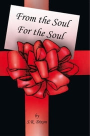 From the Soul - For the Soul ebook by S.R. Dixon
