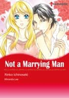 Not A Marrying Man (Harlequin Comics) - Harlequin Comics ebook by Miranda Lee, Rinko Ichinoseki