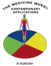 The Medicine Wheel: Contemporary Applications ebook by Valerie Reay
