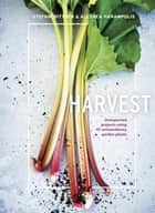 Harvest - Unexpected Projects Using 47 Extraordinary Garden Plants ebook by Stefani Bittner, Alethea Harampolis