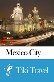 Mexico City (Mexico) Travel Guide - Tiki Travel ebook by Tiki Travel