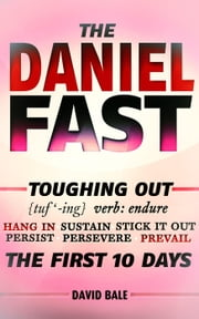 The Daniel Fast - Toughing Out The First 10 Days, #2 ebook by David Bale
