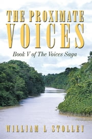 "The Proximate Voices - Book V of ""The Voices Saga"" ebook by William L Stolley"