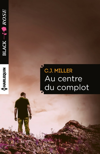 Au centre du complot ebook by C.J. Miller