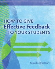 How to Give Effective Feedback to Your Students ebook by Brookhart, Susan M.