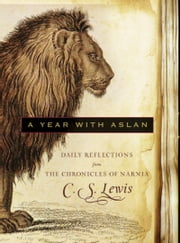 A Year with Aslan - Daily Reflections from The Chronicles of Narnia ebook by C. S. Lewis