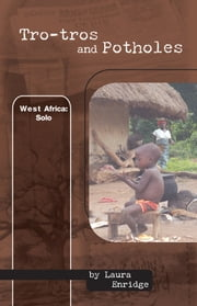Tro-tros and Potholes, West Africa: Solo ebook by Laura Enridge Zera