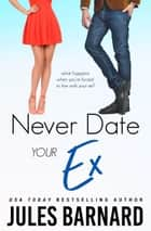Never Date Your Ex ebook by Jules Barnard