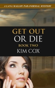 Get Out Or Die - Lana Malloy Paranormal Mystery, #2 ebook by Kim Cox