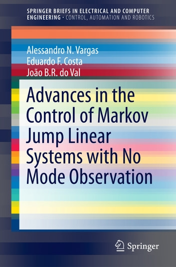 Advances in the Control of Markov Jump Linear Systems with No Mode Observation ebook by Alessandro N. Vargas,Eduardo F. Costa,João B. R. do Val