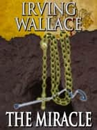 The Miracle ebook by Irving Wallace