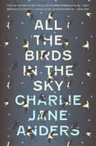 All the Birds in the Sky eBook par Charlie Jane Anders